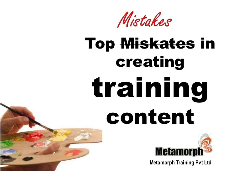 Top Miskates in creating training content<br />Metamorph Training Pvt Ltd<br />