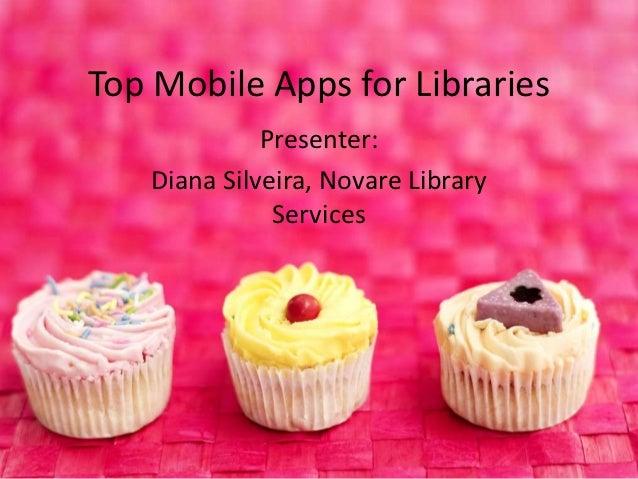 Top Mobile Apps for Libraries             Presenter:   Diana Silveira, Novare Library              Services
