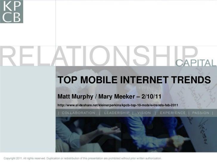 TOP MOBILE INTERNET TRENDS                                                           Matt Murphy / Mary Meeker – 2/10/11  ...