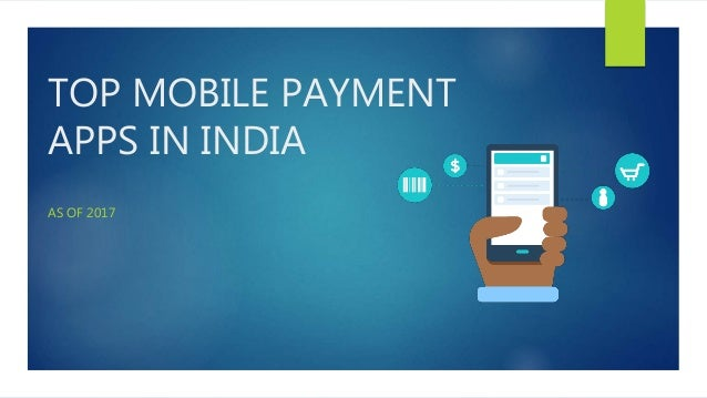 TOP MOBILE PAYMENT APPS IN INDIA AS OF 2017