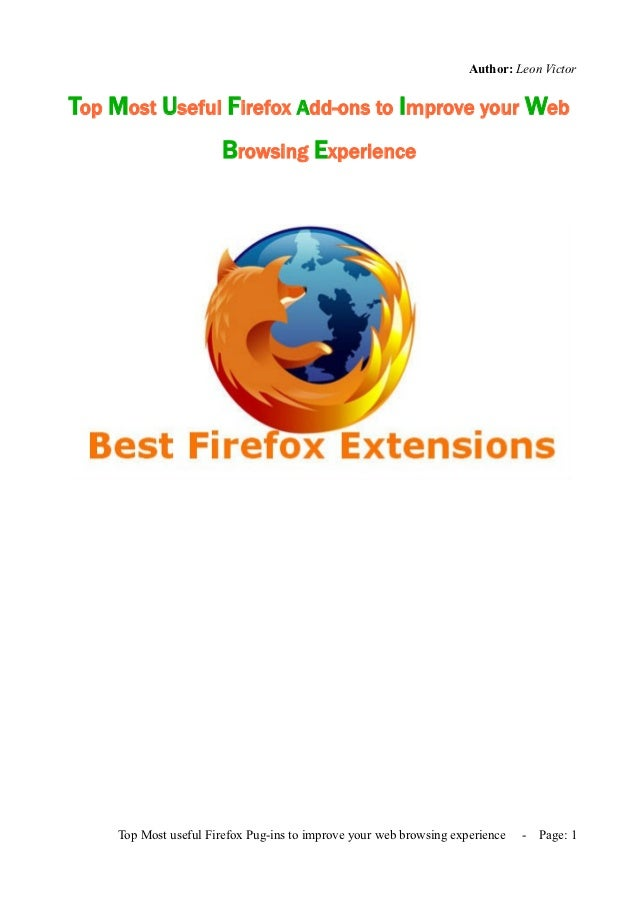 Author: Leon VictorTop Most Useful Firefox Add-ons to Improve your Web                       Browsing Experience    Top Mo...