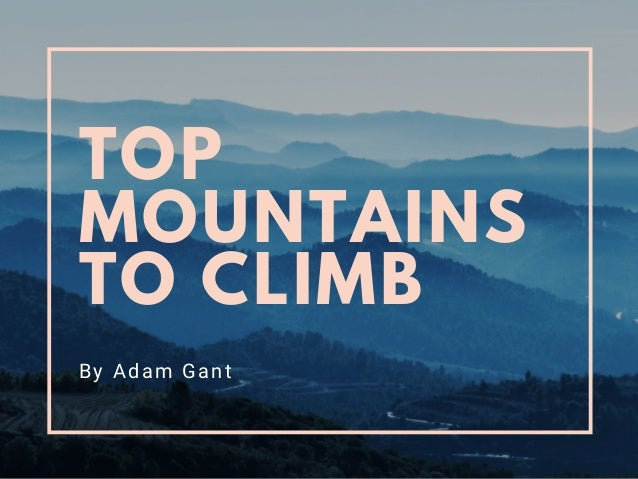TOP MOUNTAINS TO CLIMB By Adam Gant