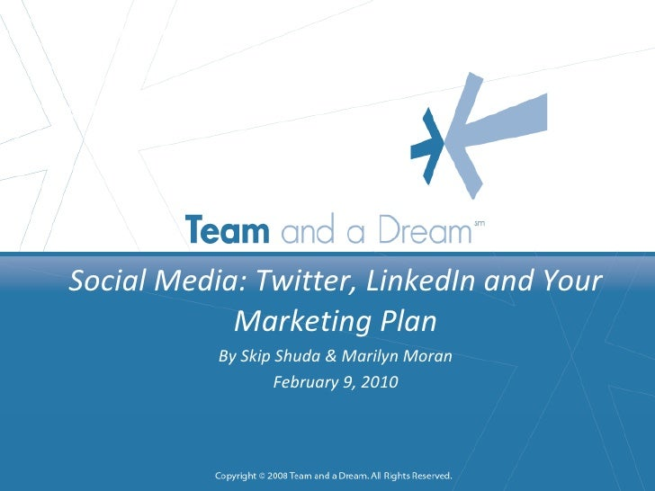 (SLIDE 1) Title: Business: Social Media: Twitter, LinkedIn and Your Marketing Plan By Skip Shuda & Marilyn Moran February ...