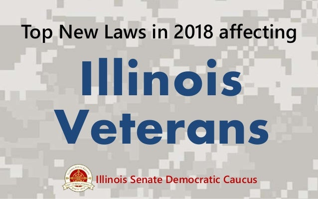 Top New Laws in 2018 affecting Illinois Veterans Illinois Senate Democratic Caucus
