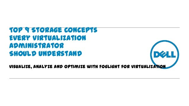 Top 9 Storage Concepts Every Virtualization Administrator Should Understand Visualize, Analyze and Optimize with Foglight ...