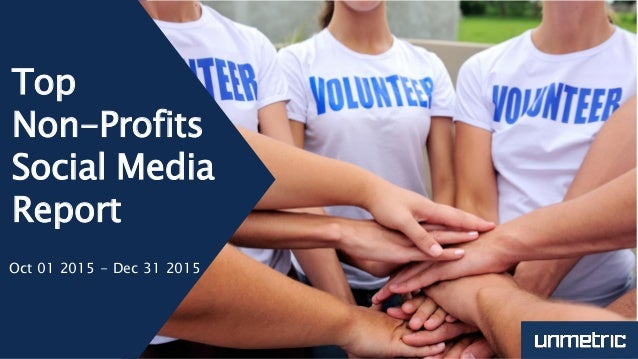 Top Non-Profits Social Media Report Oct 01 2015 - Dec 31 2015