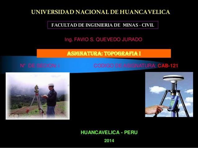 UNIVERSIDAD NACIONALDE HUANCAVELICA FACULTAD DE INGENIERIA DE MINAS - CIVIL ASIGNATURA: TOPOGRAFIA I HUANCAVELICA - PERU 2...