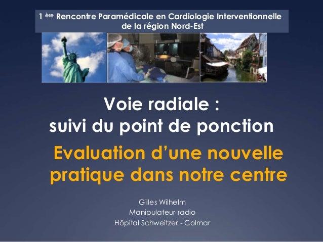 1 ère Rencontre Paramédicale en Cardiologie Interventionnelle de la région Nord-Est  Voie radiale : suivi du point de ponc...