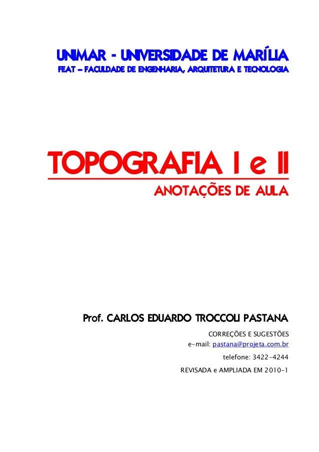 UNIMAR - UNIVERSIDADE DE MARÍLIA FEAT – FACULDADE DE ENGENHARIA, ARQUITETURA E TECNOLOGIA TOPOGRAFIA I e II ANOTAÇÕES DE A...
