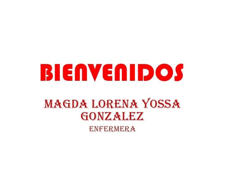 MAGDA LORENA YOSSA GONZALEZ ENFERMERA BIENVENIDOS