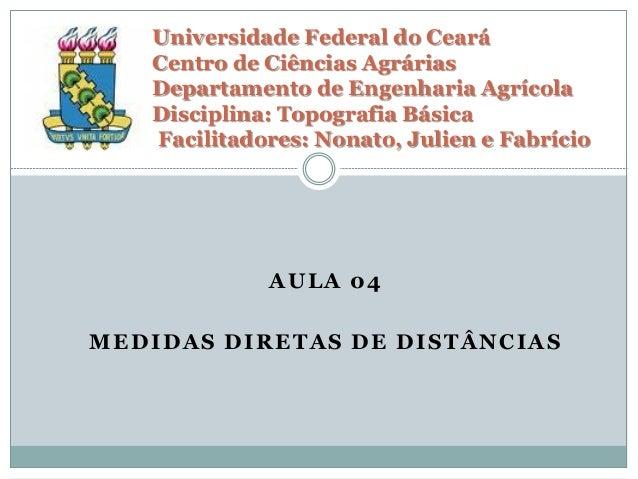 AULA 04 MEDIDAS DIRETAS DE DISTÂNCIAS Universidade Federal do Ceará Centro de Ciências Agrárias Departamento de Engenharia...