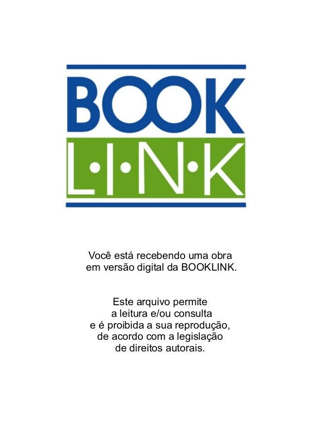Você está recebendo uma obraem versão digital da BOOKLINK.Este arquivo permitea leitura e/ou consultae é proibida a sua re...