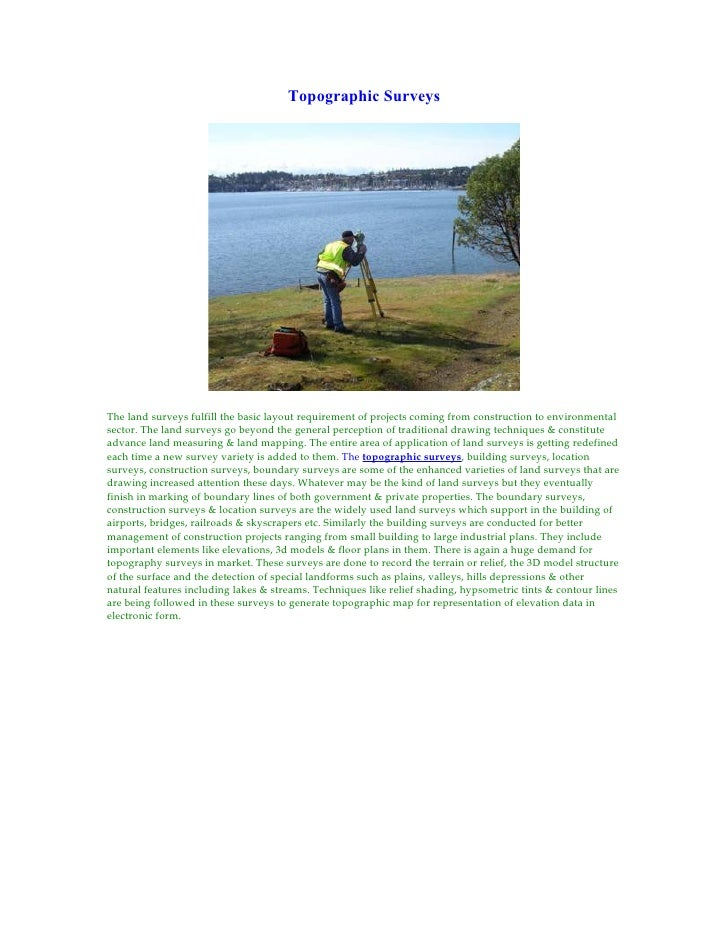Topographic Surveys     The land surveys fulfill the basic layout requirement of projects coming from construction to envi...