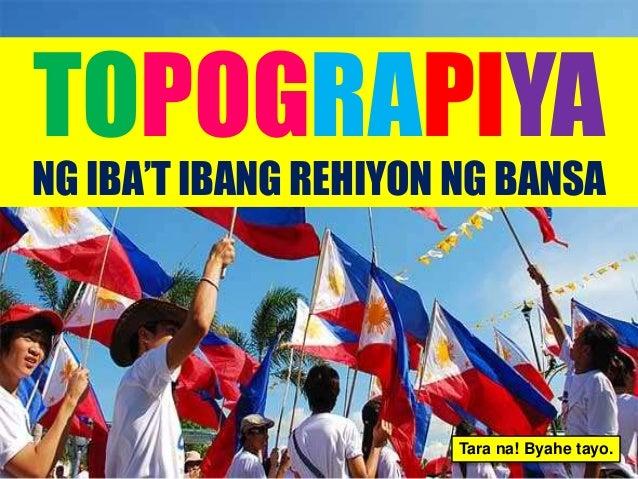 TOPOGRAPIYA NG IBA'T IBANG REHIYON NG BANSA Tara na! Byahe tayo.