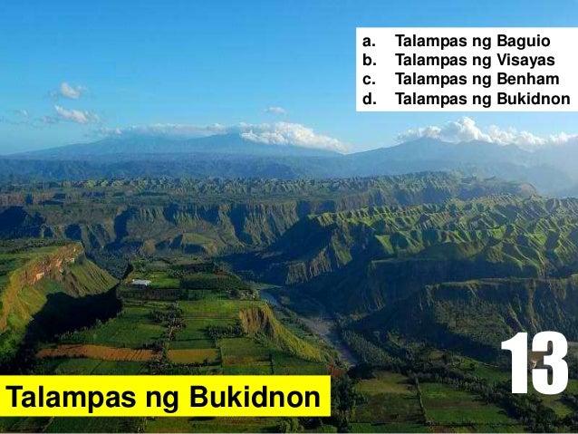 Talampas ng Bukidnon a. Talampas ng Baguio b. Talampas ng Visayas c. Talampas ng Benham d. Talampas ng Bukidnon 13