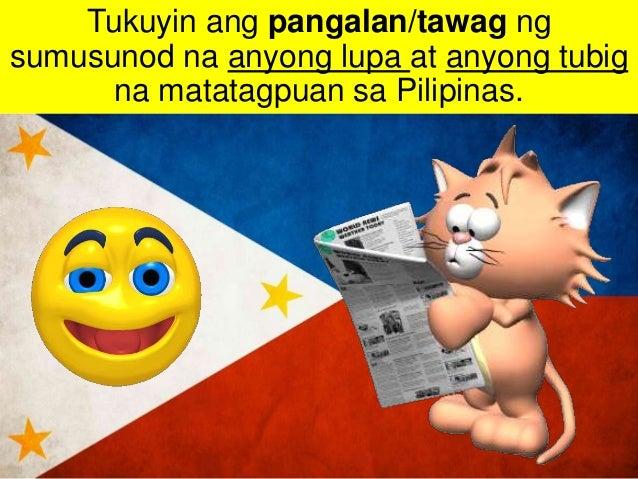 Tukuyin ang pangalan/tawag ng sumusunod na anyong lupa at anyong tubig na matatagpuan sa Pilipinas.