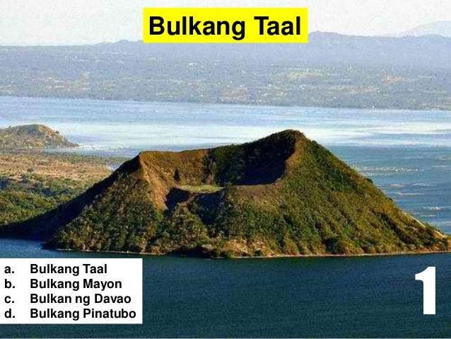 Bulkang Taal a. Bulkang Taal b. Bulkang Mayon c. Bulkan ng Davao d. Bulkang Pinatubo 1