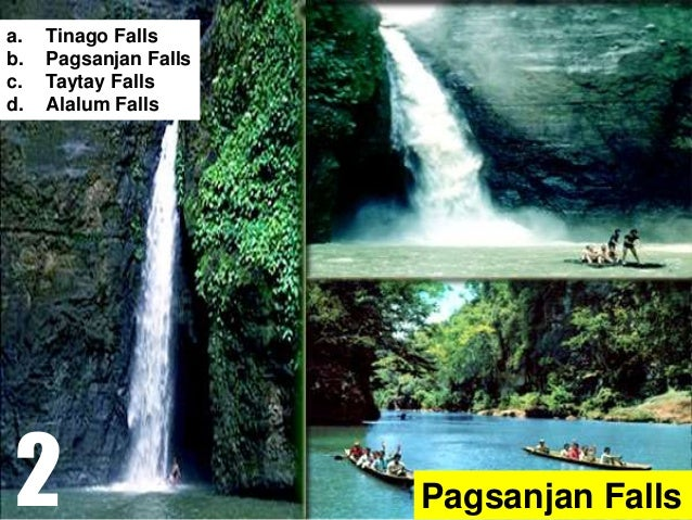 Pagsanjan Falls a. Tinago Falls b. Pagsanjan Falls c. Taytay Falls d. Alalum Falls 2