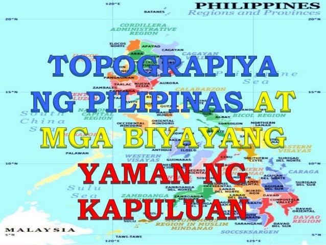 Topograpiya ng Pilipinas Ang Pilipinas ay isang kapuluan o arkipelagong binubuo ng 7,107 na malalaki at maliliit na mga pu...