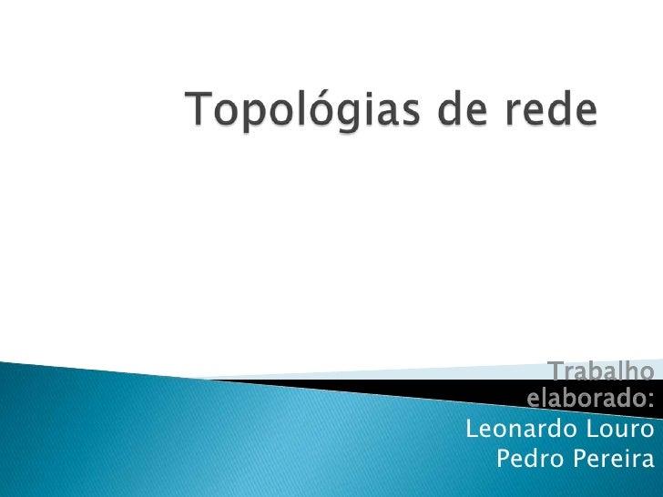Trabalho     elaborado: Leonardo Louro   Pedro Pereira