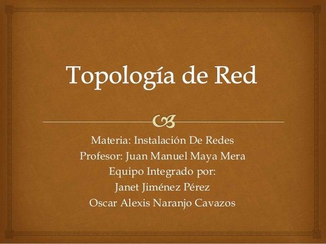 Materia: Instalación De Redes  Profesor: Juan Manuel Maya Mera  Equipo Integrado por:  Janet Jiménez Pérez  Oscar Alexis N...