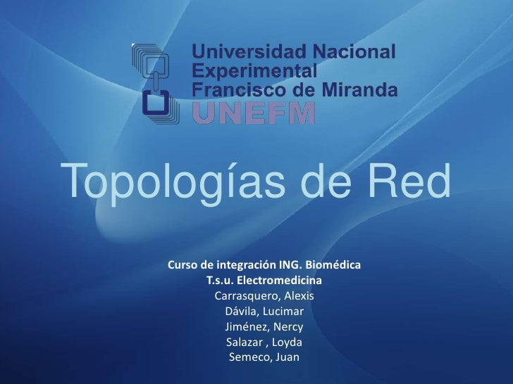 Topologías de Red<br />Curso de integración ING. Biomédica T.s.u. Electromedicina<br />Carrasquero, Alexis <br />Dávila, L...