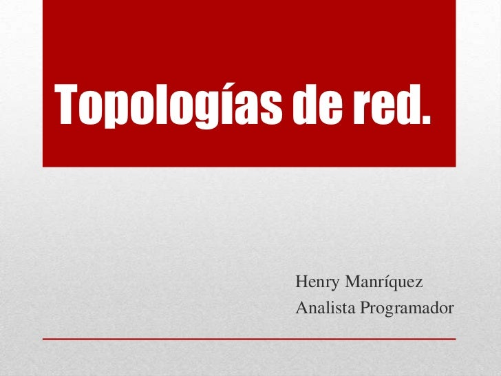 Topologías de red.           Henry Manríquez           Analista Programador