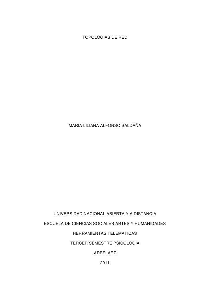 TOPOLOGIAS DE RED<br />MARIA LILIANA ALFONSO SALDAÑA<br />UNIVERSIDAD NACIONAL ABIERTA Y A DISTANCIA<br />ESCUELA DE CIENC...