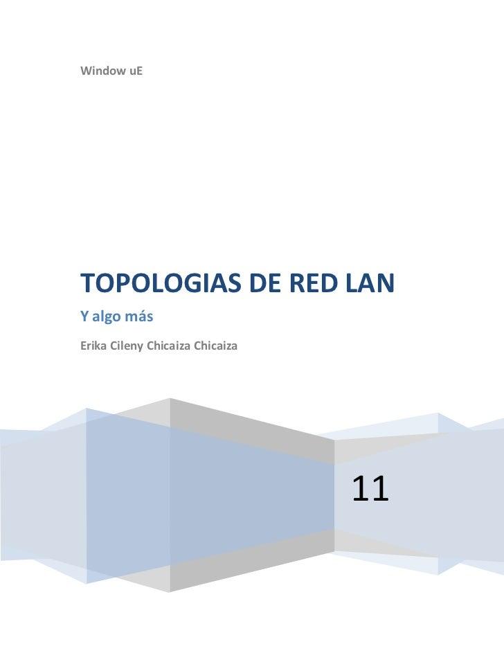 "Window uE11TOPOLOGIAS DE RED LANY algo másErika Cileny Chicaiza Chicaiza<br /> TOC o ""1-3"" h z u INTRODUCCION PAGEREF _Toc..."