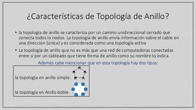 ¿Características de Topología de Anillo? • la topología de anillo se caracteriza por un camino unidireccional cerrado que ...