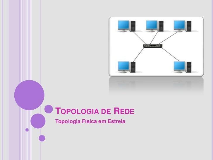 TOPOLOGIA DE REDETopologia Física em Estrela