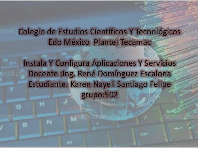 Colegio de Estudios Científicos Y Tecnológicos Edo México Plantel Tecamac Instala Y Configura Aplicaciones Y Servicios Doc...