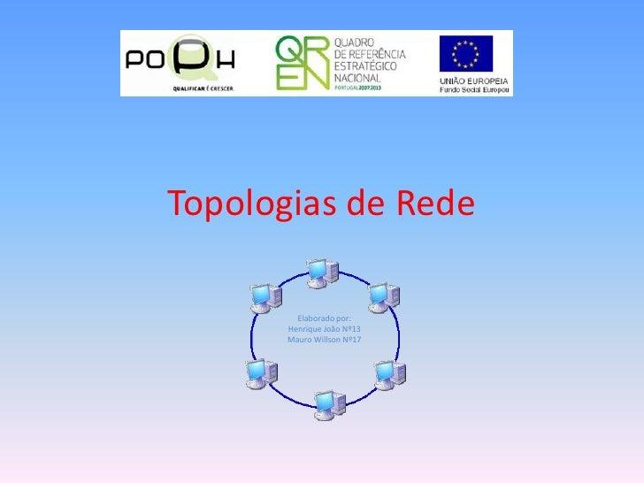 Topologias de Rede<br />Elaborado por:<br />Henrique João Nº13<br />Mauro Willson Nº17<br />