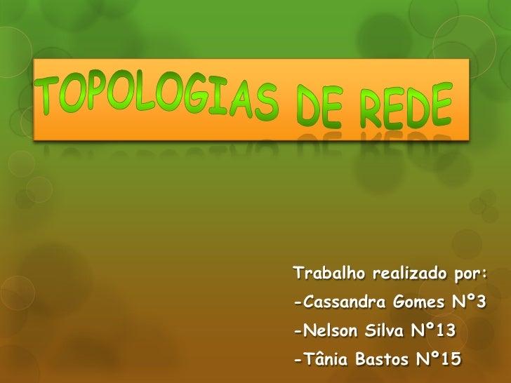 Trabalho realizado por:-Cassandra Gomes Nº3-Nelson Silva Nº13-Tânia Bastos Nº15
