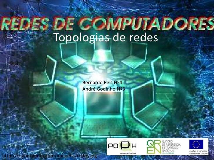 Topologias Físicas de Redes<br />Bernardo Reis Nº4<br />André Godinho Nº3<br />http://ocybernauta.com/imagens/redes.jpg<br />
