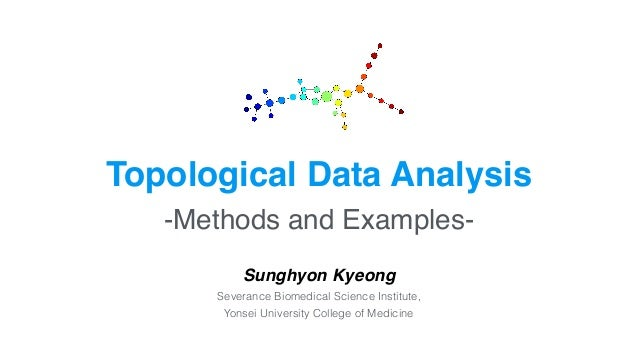 Sunghyon Kyeong Severance Biomedical Science Institute,  Yonsei University College of Medicine Topological Data Analysis...
