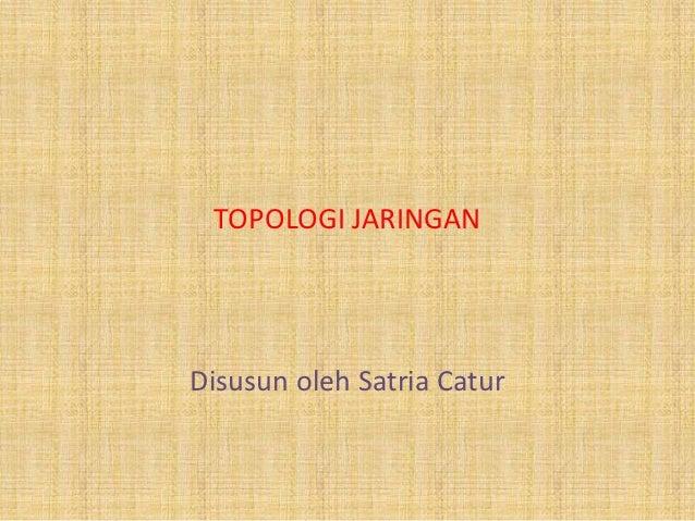 TOPOLOGI JARINGANDisusun oleh Satria Catur