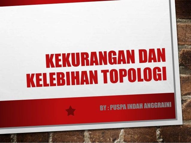 TOPOLOGI TOPOLOGI ADALAH ISTILAH YANG DIGUNAKAN DALAM JARINGAN KOMPUTER UNTUK MENGURAIKAN CARA BAGAIMANA SUATU KOMPUTER TE...