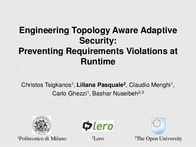 Engineering Topology Aware Adaptive  Security:  Preventing Requirements Violations at  Runtime  Christos Tsigkanos1, Lilia...