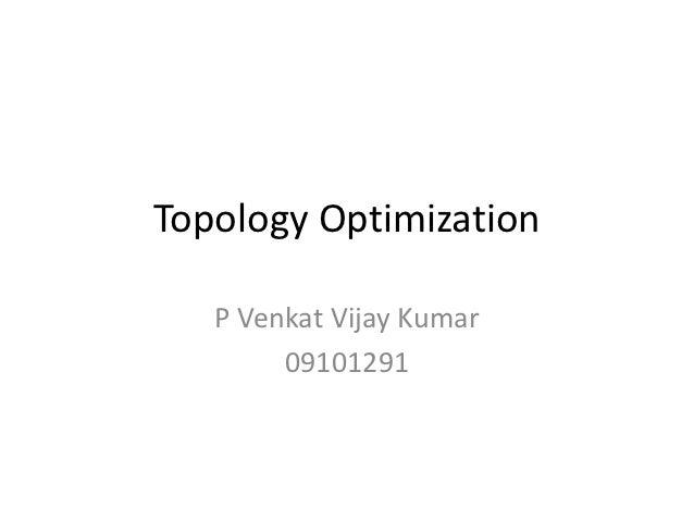 Topology Optimization   P Venkat Vijay Kumar        09101291