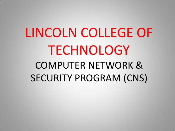 LINCOLN COLLEGE OF TECHNOLOGYCOMPUTER NETWORK & SECURITY PROGRAM (CNS)<br />