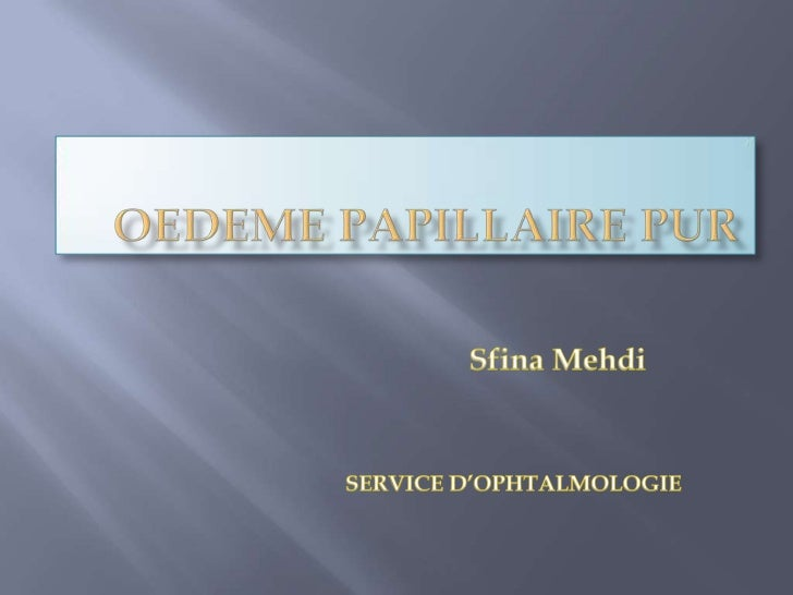 OEDEME PAPILLAIRE PUR <br />Sfina Mehdi<br />SERVICE D'OPHTALMOLOGIE  <br />