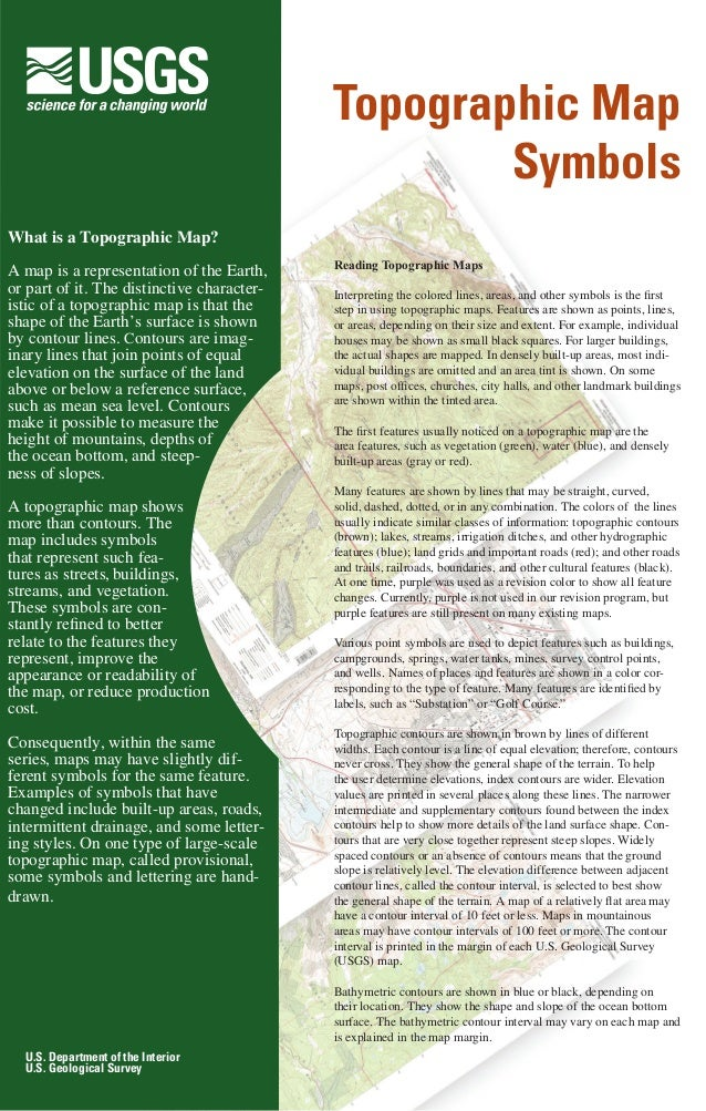 Topographic Map Symbols What is a Topographic Map? A map is a representation of the Earth, or part of it. The distinctive ...