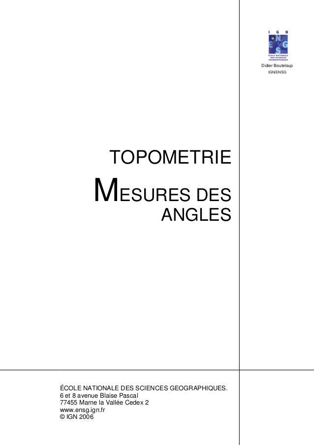 Didier Bouteloup IGN/ENSG TOPOMETRIE MESURES DES ANGLES ÉCOLE NATIONALE DES SCIENCES GEOGRAPHIQUES. 6 et 8 avenue Blaise P...