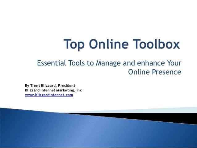 Essential Tools to Manage and enhance Your                                 Online PresenceBy Trent Blizzard, PresidentBliz...