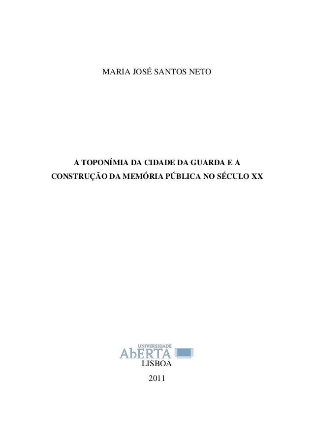 MARIA JOSÉ SANTOS NETO  A TOPONÍMIA DA CIDADE DA GUARDA E A CONSTRUÇÃO DA MEMÓRIA PÚBLICA NO SÉCULO XX  LISBOA 2011