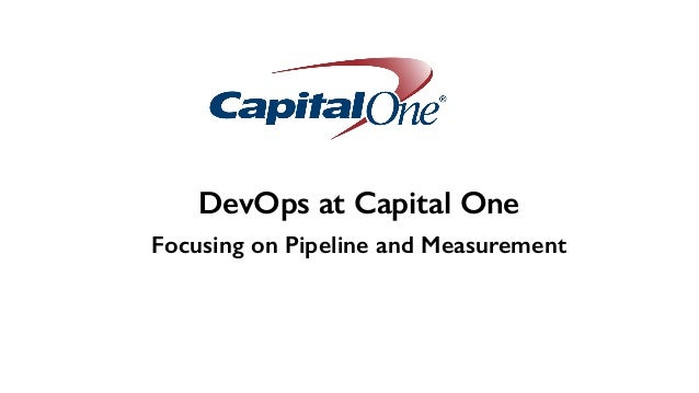 DevOps at Capital One Focusing on Pipeline and Measurement