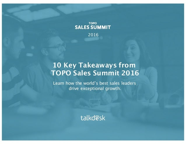 10 Key Takeaways from TOPO Sales Summit 2016 2016 Learn how the world's best sales leaders drive exceptional growth.