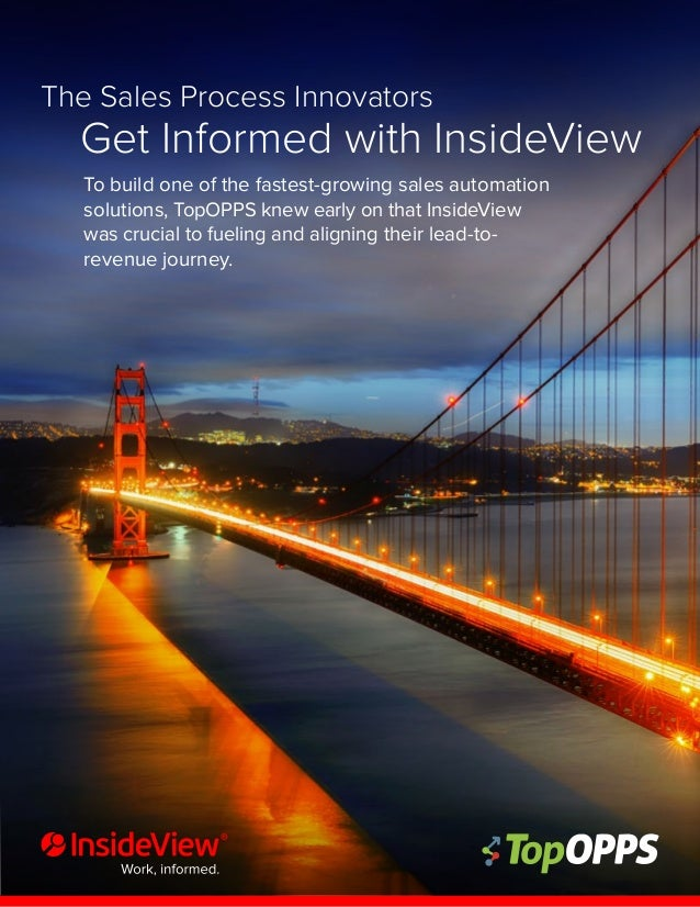 1 The Sales Process Innovators Get Informed with InsideView To build one of the fastest-growing sales automation solutions...