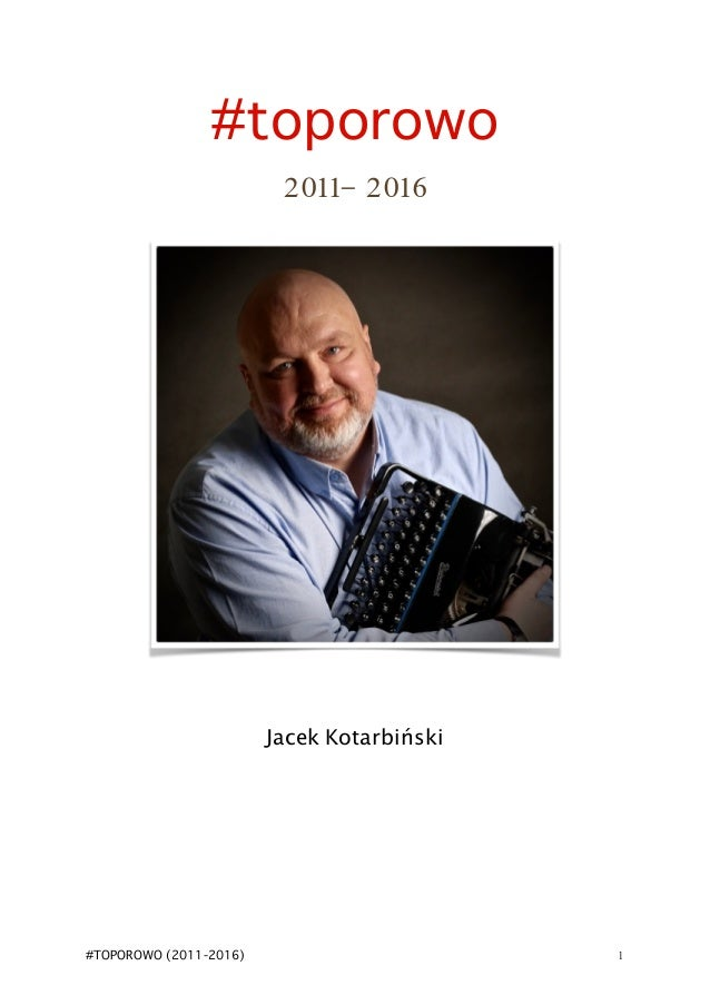 #toporowo 2011- 2016 Jacek Kotarbiński #TOPOROWO (2011-2016) !1